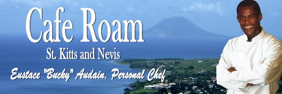 "Cafe Roam - Saint Kitts and Nevis Personal Chef Eustace ""Bucky"" Audain"